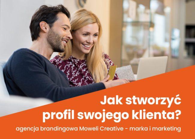 Strategia budowy marki. Czym jest persona i jak ją stworzyć. Marka i marketing. Agencja brandingowa Moweli Creative